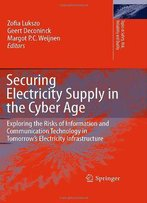 Securing Electricity Supply In The Cyber Age: Exploring The Risks Of Information And Communication Technology In...