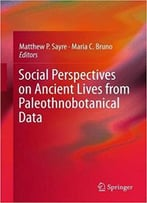 Social Perspectives On Ancient Lives From Paleothnobotanical Data