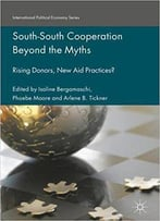 South-South Cooperation Beyond The Myths: Rising Donors, New Aid Practices?