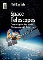Space Telescopes: Capturing The Rays Of The Electromagnetic Spectrum