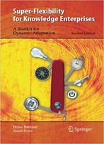 Super-Flexibility For Knowledge Enterprises: A Toolkit For Dynamic Adaptation