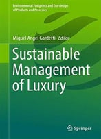 Sustainable Management Of Luxury (Environmental Footprints And Eco-Design Of Products And Processes)