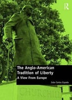The Anglo-American Tradition Of Liberty: A View From Europe