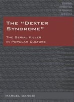 The «Dexter Syndrome» : The Serial Killer In Popular Culture