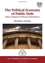 The Political Economy Of Public Debt: Three Centuries Of Theory And Evidence
