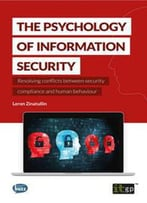 The Psychology Of Information Security : Resolving Conflicts Between Security Compliance And Human Behaviour