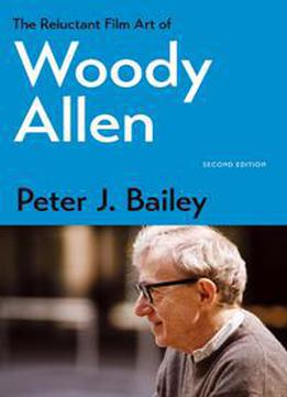 The Reluctant Film Art Of Woody Allen, Second Edition