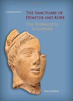 The Sanctuary Of Demeter And Kore: The Terracotta Sculpture