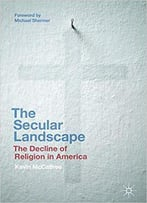 The Secular Landscape: The Decline Of Religion In America