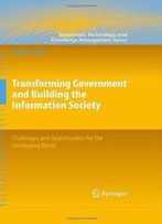 Transforming Government And Building The Information Society: Challenges And Opportunities For The Developing World