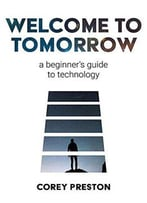 Welcome To Tomorrow: A Beginner's Guide To Technology (1)