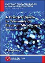 A Practical Guide To Transmission Electron Microscopy: Fundamentals