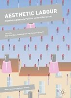 Aesthetic Labour: Rethinking Beauty Politics In Neoliberalism (Dynamics Of Virtual Work)