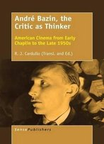 André Bazin, The Critic As Thinker: American Cinema From Early Chaplin To The Late 1950s