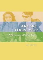 Are We There Yet? : A Participatory Play For Teens