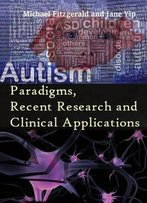Autism: Paradigms, Recent Research And Clinical Applications