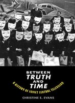 Between Truth And Time: A History Of Soviet Central Television