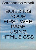 Building Your First Web Page Using Html & Css