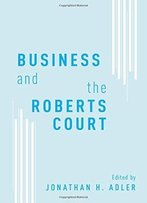 Business And The Roberts Court