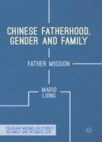 Chinese Fatherhood, Gender And Family: Father Mission (Palgrave Macmillan Studies In Family And Intimate Life)