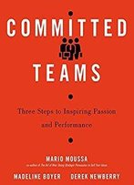 Committed Teams: Three Steps To Inspiring Passion And Performance [Audiobook]