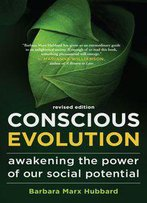 Conscious Evolution: Awakening The Power Of Our Social Potential (Revised Edition)