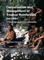 Conservation And Management Of Tropical Rainforests: An Integrated Approach To Sustainability, 2nd Edition