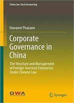 Corporate Governance In China: The Structure And Management Of Foreign-Invested Enterprises Under Chinese Law