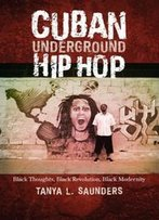 Cuban Underground Hip Hop: Black Thoughts, Black Revolution, Black Modernity