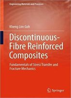 Discontinuous-Fibre Reinforced Composites: Fundamentals Of Stress Transfer And Fracture Mechanics