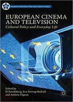 European Cinema And Television: Cultural Policy And Everyday Life
