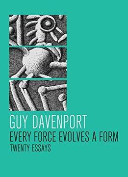 Every force evolves a form twenty essays