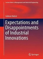 Expectations And Disappointments Of Industrial Innovations (Lecture Notes In Management And Industrial Engineering)