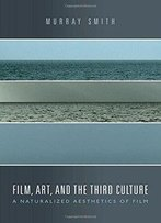 Film, Art, And The Third Culture: A Naturalized Aesthetics Of Film