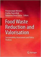 Food Waste Reduction And Valorisation: Sustainability Assessment And Policy Analysis