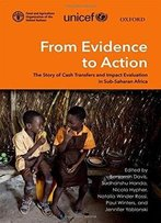 From Evidence To Action: The Story Of Cash Transfers And Impact Evaluation In Sub Saharan Africa