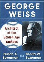 George Weiss: Architect Of The Golden Age Yankees