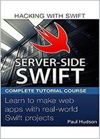 Hacking With Swift: Server - Side Swift Learn To Make Web Apps With Real - Worldworld Swift Projects