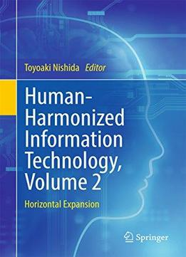 Human-harmonized Information Technology, Volume 2: Horizontal Expansion