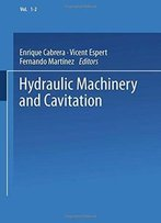Hydraulic Machinery And Cavitation: Proceedings Of The Xviii Iahr Symposium On Hydraulic Machinery And Cavitation