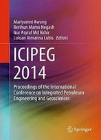 Icipeg 2014: Proceedings Of The International Conference On Integrated Petroleum Engineering And Geosciences