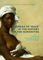 Ideas Of 'Race' In The History Of The Humanities (Palgrave Critical Studies Of Antisemitism And Racism)