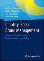 Identity-Based Brand Management: Fundamentals- Strategy - Implementation - Controlling