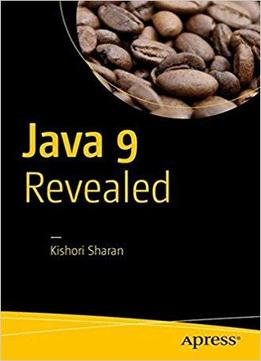 Java 9 Revealed: For Early Adoption And Migration