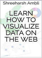 Learn How To Visualize Data On The Web