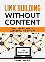 Link Building Without Content: Effective Off-Page Search Engine Optimization: Building Backlinks For Seowithout Any Content