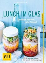 Lunch Im Glas: Goodbye Kantine, Hello Fitfood