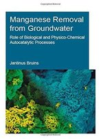 Manganese Removal From Groundwater: Role Of Biological And Physico-Chemical Autocatalytic Processes