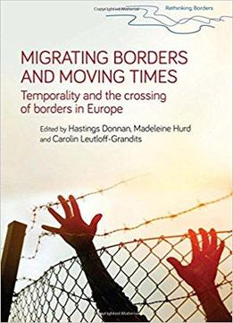 Migrating Borders And Moving Times: Temporality And The Crossing Of Borders In Europe (rethinking Borders Mup Series)