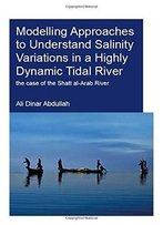 Modelling Approaches To Understand Salinity Variations In A Highly Dynamic Tidal River: The Case Of The Shatt Al-Arab River